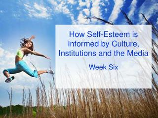How Self-Esteem is Informed by Culture, Institutions and the Media