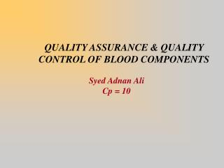 QUALITY ASSURANCE & QUALITY CONTROL OF BLOOD COMPONENTS