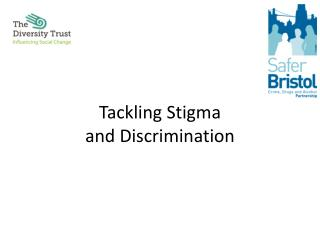 Tackling Stigma and Discrimination