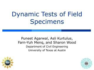 Dynamic Tests of Field Specimens
