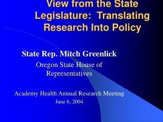 View from the State Legislature:  Translating Research Into Policy