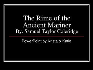 The Rime of the Ancient Mariner By. Samuel Taylor Coleridge