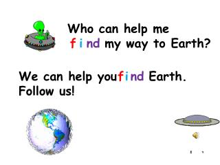 Who can help me        my way to Earth?