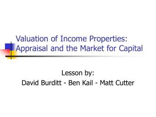 Valuation of Income Properties:  Appraisal and the Market for Capital