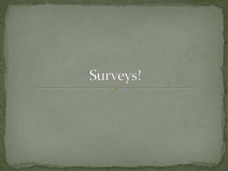 Surveys!