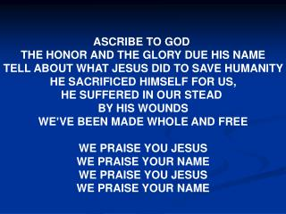 ASCRIBE TO GOD  THE HONOR AND THE GLORY DUE HIS NAME TELL ABOUT WHAT JESUS DID TO SAVE HUMANITY