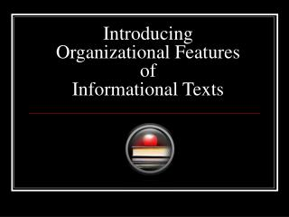 Introducing  Organizational Features of  Informational Texts