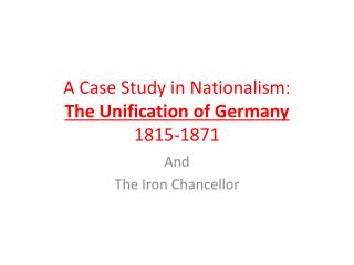 A Case Study in Nationalism: The Unification of Germany 1815-1871