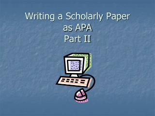 Writing a Scholarly Paper as APA Part II