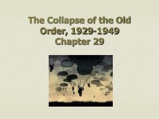 The Collapse of the Old Order, 1929-1949 Chapter 29