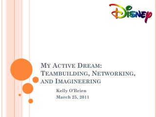 My Active Dream: Teambuilding, Networking, and Imagineering