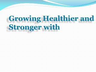 Growing Healthier and Stronger with