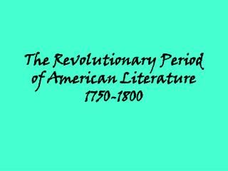 The Revolutionary Period of American Literature 1750-1800