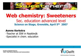 Web chemistry: Sweeteners Sec. education advanced level Science on Stage, Grenoble, April 5 th   2007