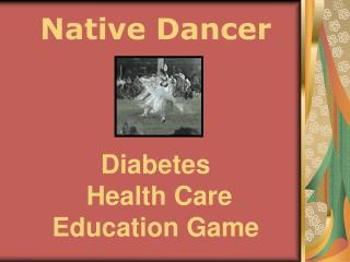 Native Dancer Diabetes  Health Care Education Game