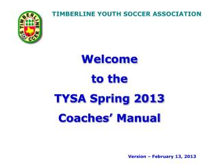 Welcome  to the  TYSA Spring 2013 Coaches'  Manual
