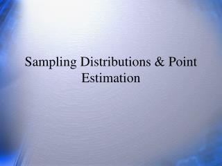 Sampling Distributions & Point Estimation