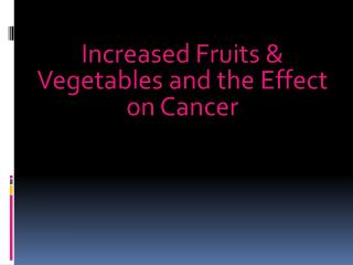 Increased Fruits & Vegetables and the Effect on Cancer