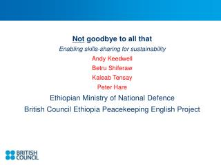 Not  goodbye to all that Enabling skills-sharing for sustainability Andy Keedwell Betru Shiferaw