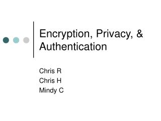 Encryption, Privacy, & Authentication