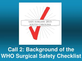 Call 2: Background of the  WHO Surgical Safety Checklist