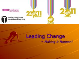 Leading Change            -  Making it Happen!
