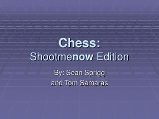 Chess: Shootme now  Edition