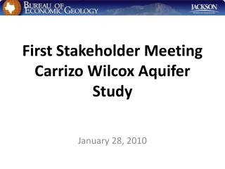 First Stakeholder Meeting Carrizo Wilcox Aquifer Study