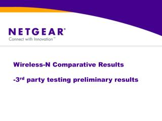 Wireless-N Comparative Results -3 rd  party testing preliminary results