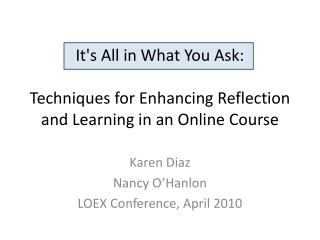 It's  A ll in What You Ask:  Techniques for Enhancing Reflection and Learning in an Online Course