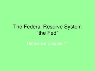"The Federal Reserve System ""the Fed"""