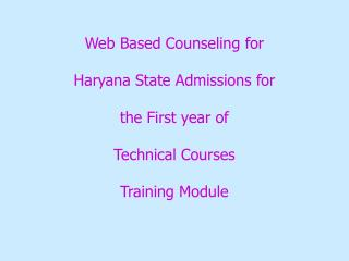 Web Based Counseling for Haryana State Admissions for the First year of   Technical Courses Training Module