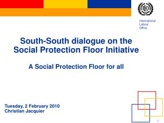 South-South dialogue on the Social Protection Floor Initiative A Social Protection Floor for all
