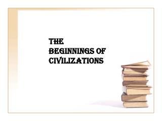 The Beginnings of Civilizations
