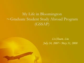 My Life in Bloomington ? Graduate Student Study Abroad Program (GSSAP)