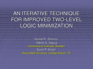 AN ITERATIVE TECHNIQUE FOR IMPROVED TWO-LEVEL LOGIC MINIMIZATION