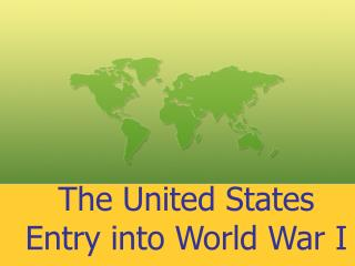 The United States Entry into World War I