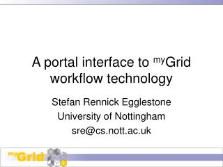A portal interface to  my Grid workflow technology