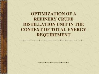 OPTIMIZATION OF A REFINERY CRUDE DISTILLATION UNIT IN THE CONTEXT OF TOTAL ENERGY REQUIREMENT