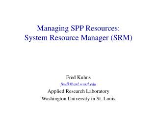 Managing SPP Resources: System Resource Manager (SRM)