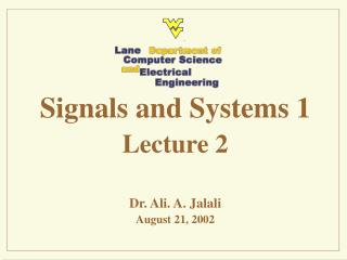 Signals and Systems 1 Lecture 2 Dr. Ali. A. Jalali August 21, 2002