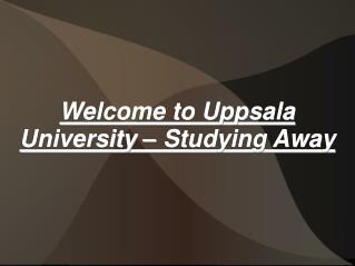 Welcome to Uppsala University - Studying Away