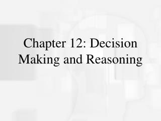 Chapter 12: Decision Making and Reasoning