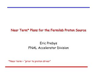 Near Term* Plans for the Fermilab Proton Source