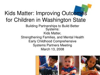 Kids Matter: Improving Outcomes for Children in Washington State