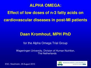 Daan Kromhout, MPH PhD for the Alpha Omega Trial Group