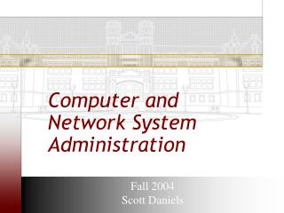 Computer and Network System Administration