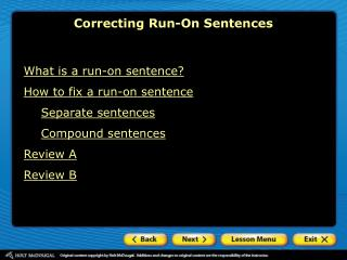What is a run-on sentence? How to fix a run-on sentence Separate sentences Compound sentences