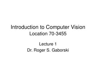 Introduction to Computer Vision   Location 70-3455