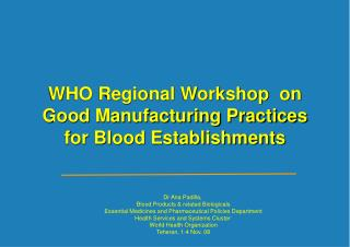 WHO Regional Workshop  on  Good Manufacturing Practices  for Blood Establishments